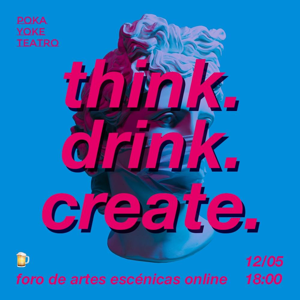 think. drink. create. foro internacional de las artes escénicas (online)